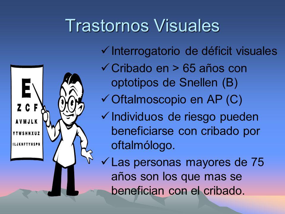 Trastornos Visuales Interrogatorio de déficit visuales Cribado en > 65 años con optotipos de Snellen (B) Oftalmoscopio en AP (C) Individuos de riesgo pueden beneficiarse con cribado por oftalmólogo.
