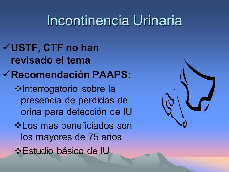 Incontinencia Urinaria USTF, CTF no han revisado el tema Recomendación PAAPS: Interrogatorio sobre la presencia de perdidas de orina para detección de IU Los mas beneficiados son los mayores de 75 años Estudio básico de IU