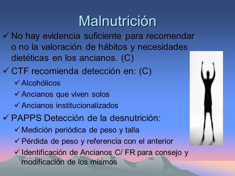 Malnutrición No hay evidencia suficiente para recomendar o no la valoración de hábitos y necesidades dietéticas en los ancianos.