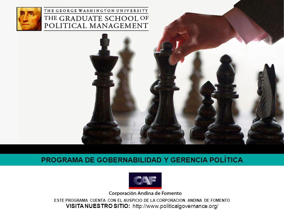 PROGRAMA DE GOBERNABILIDAD Y GERENCIA POLÍTICA ESTE PROGRAMA CUENTA CON EL AUSPICIO DE LA CORPORACION ANDINA DE FOMENTO VISITA NUESTRO SITIO: http://w