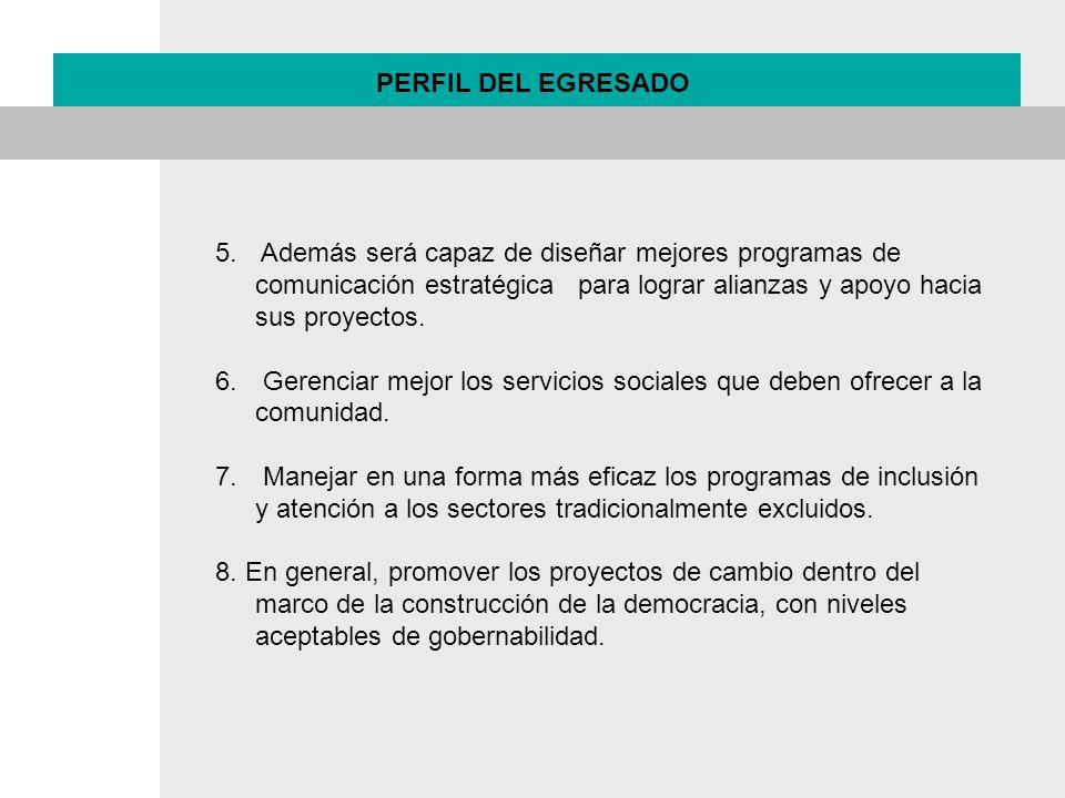 5. Además será capaz de diseñar mejores programas de comunicación estratégica para lograr alianzas y apoyo hacia sus proyectos. 6. Gerenciar mejor los