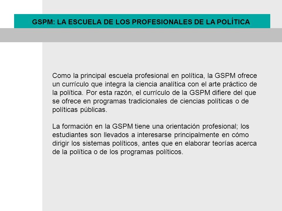 GSPM: LA ESCUELA DE LOS PROFESIONALES DE LA POLÍTICA Como la principal escuela profesional en política, la GSPM ofrece un currículo que integra la cie
