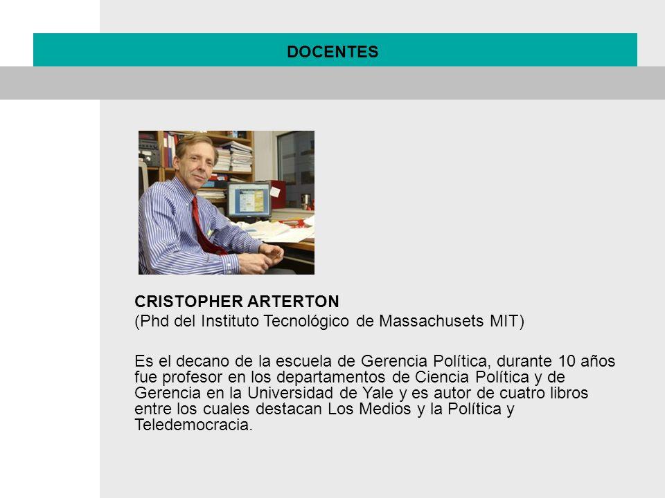 DOCENTES CRISTOPHER ARTERTON (Phd del Instituto Tecnológico de Massachusets MIT) Es el decano de la escuela de Gerencia Política, durante 10 años fue