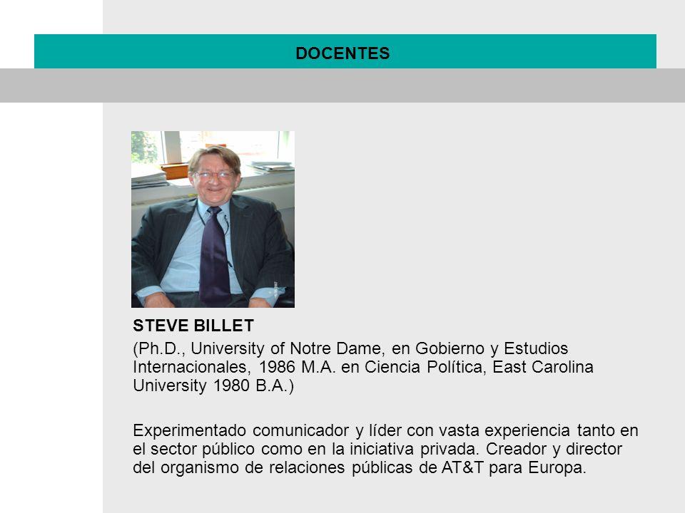 DOCENTES STEVE BILLET (Ph.D., University of Notre Dame, en Gobierno y Estudios Internacionales, 1986 M.A. en Ciencia Política, East Carolina Universit