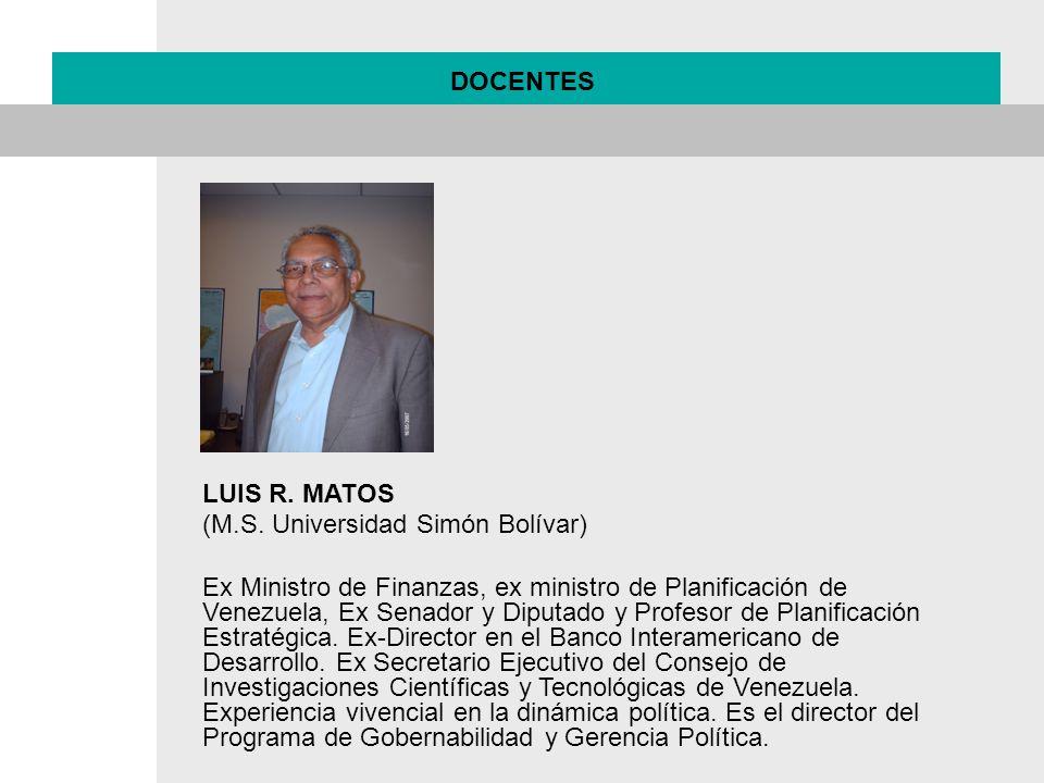 DOCENTES LUIS R. MATOS (M.S. Universidad Simón Bolívar) Ex Ministro de Finanzas, ex ministro de Planificación de Venezuela, Ex Senador y Diputado y Pr
