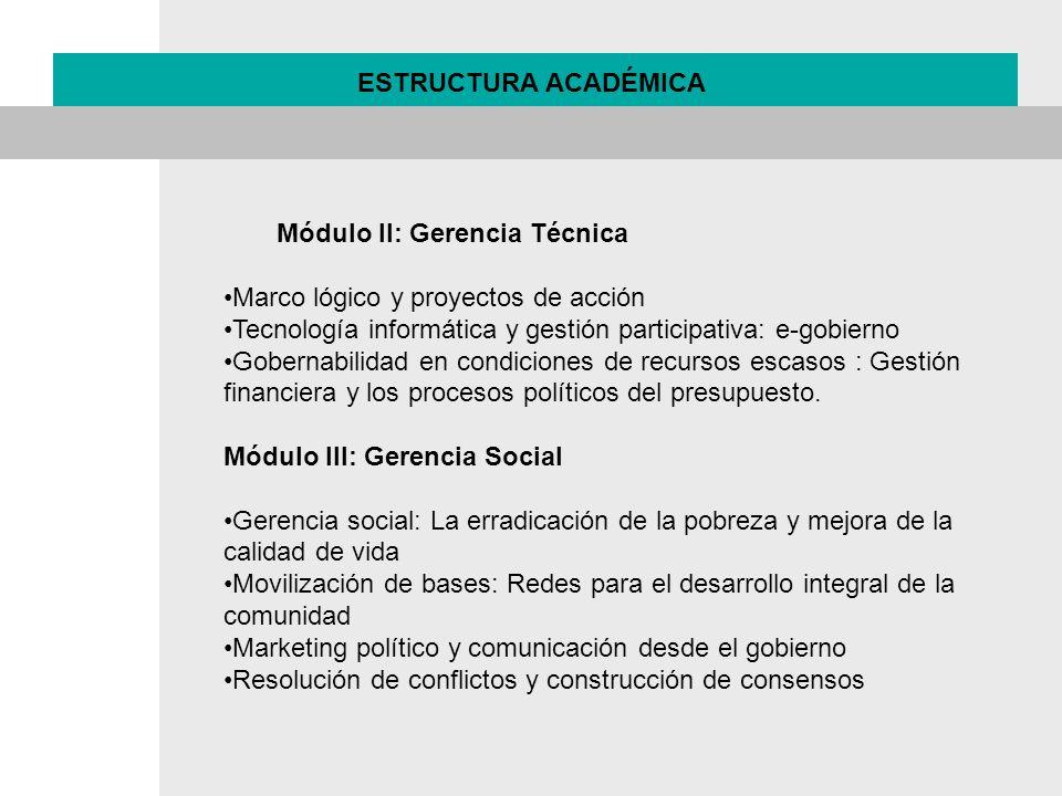 Módulo II: Gerencia Técnica Marco lógico y proyectos de acción Tecnología informática y gestión participativa: e-gobierno Gobernabilidad en condicione
