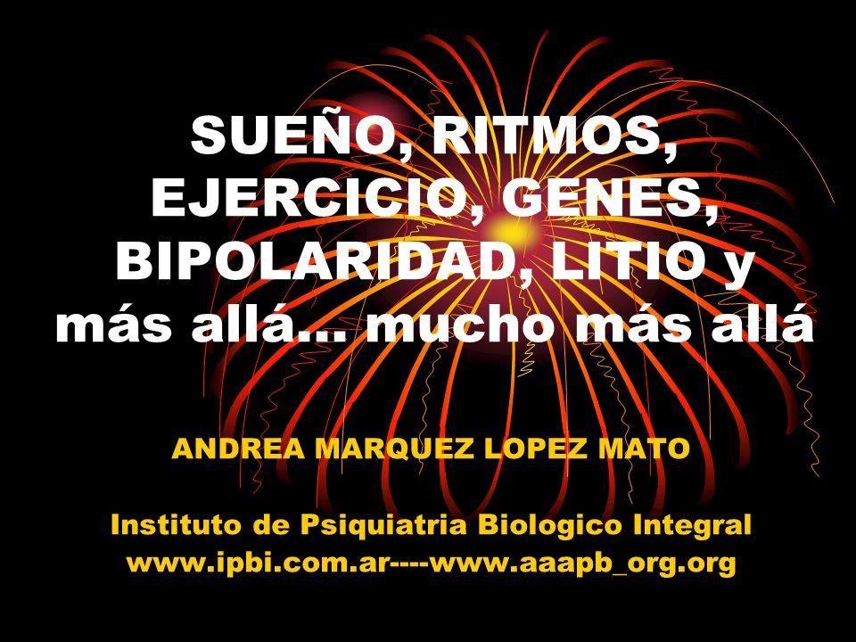 SUEÑO, RITMOS, EJERCICIO, GENES, BIPOLARIDAD, LITIO y más allá...