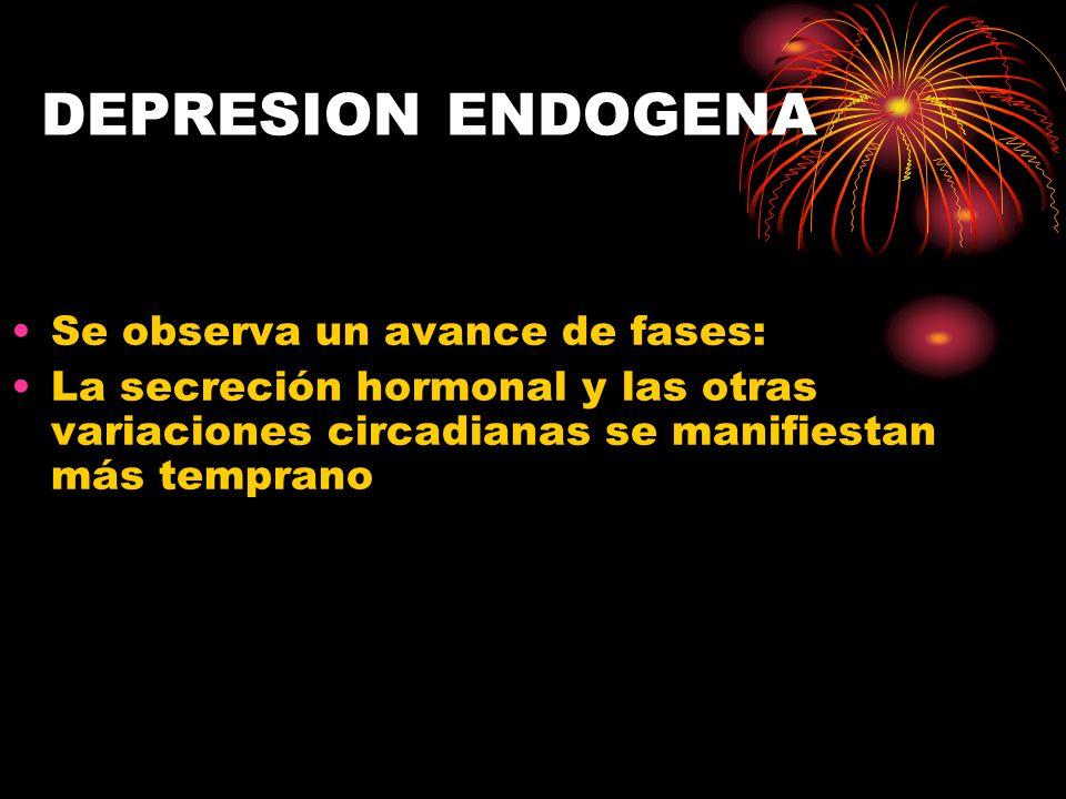 DEPRESION ENDOGENA Se observa un avance de fases: La secreción hormonal y las otras variaciones circadianas se manifiestan más temprano