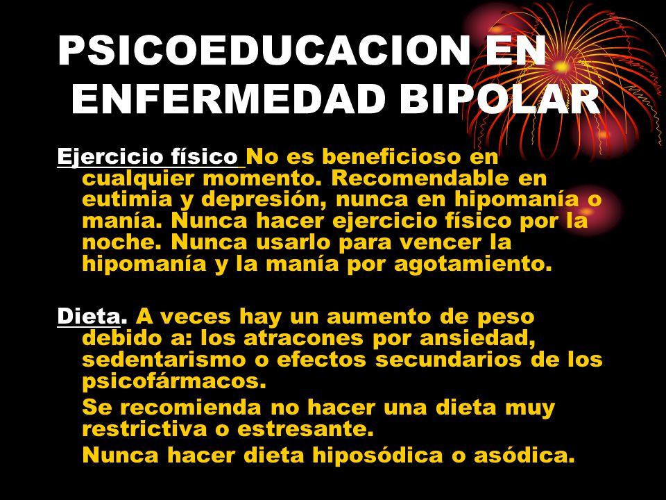 PSICOEDUCACION EN ENFERMEDAD BIPOLAR Ejercicio físico No es beneficioso en cualquier momento.