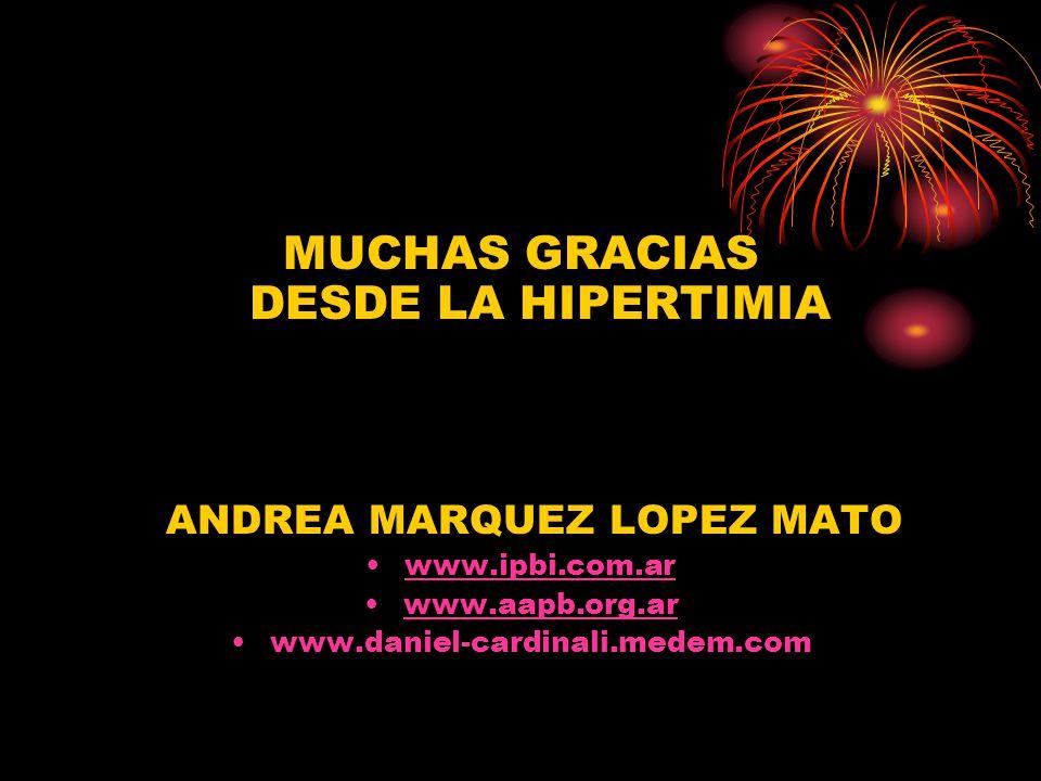 MUCHAS GRACIAS DESDE LA HIPERTIMIA ANDREA MARQUEZ LOPEZ MATO www.ipbi.com.ar www.aapb.org.ar www.daniel-cardinali.medem.com