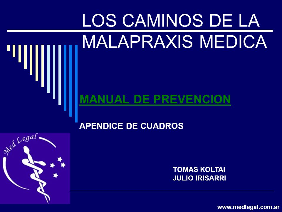 LOS CAMINOS DE LA MALAPRAXIS MEDICA MANUAL DE PREVENCION APENDICE DE CUADROS TOMAS KOLTAI JULIO IRISARRI www.medlegal.com.ar