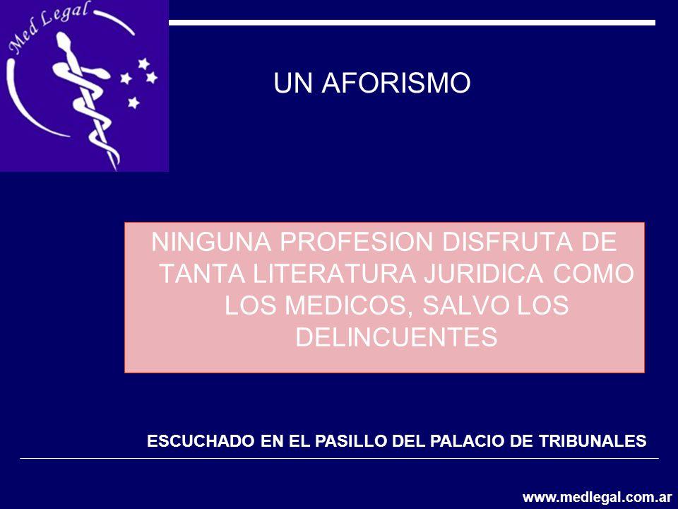 UN AFORISMO NINGUNA PROFESION DISFRUTA DE TANTA LITERATURA JURIDICA COMO LOS MEDICOS, SALVO LOS DELINCUENTES ESCUCHADO EN EL PASILLO DEL PALACIO DE TR