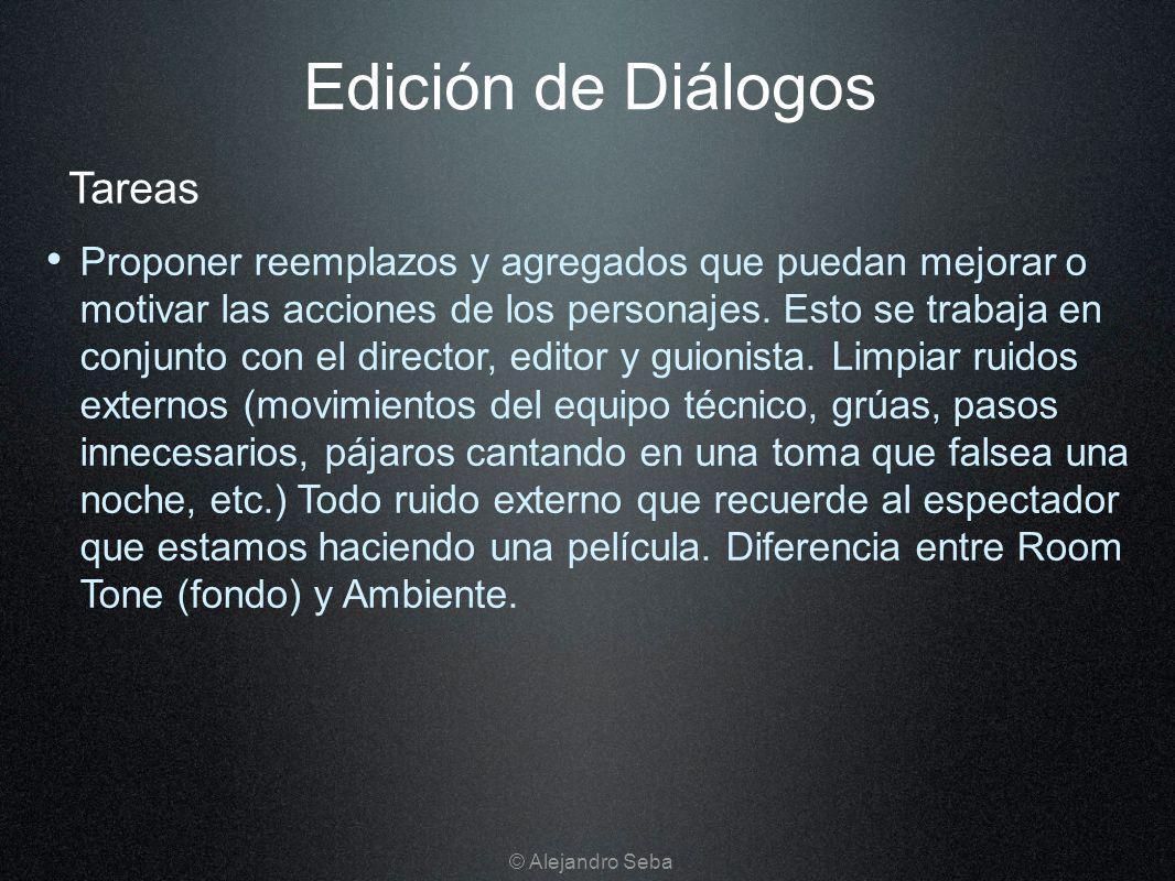 Edición de Diálogos Proponer reemplazos y agregados que puedan mejorar o motivar las acciones de los personajes. Esto se trabaja en conjunto con el di