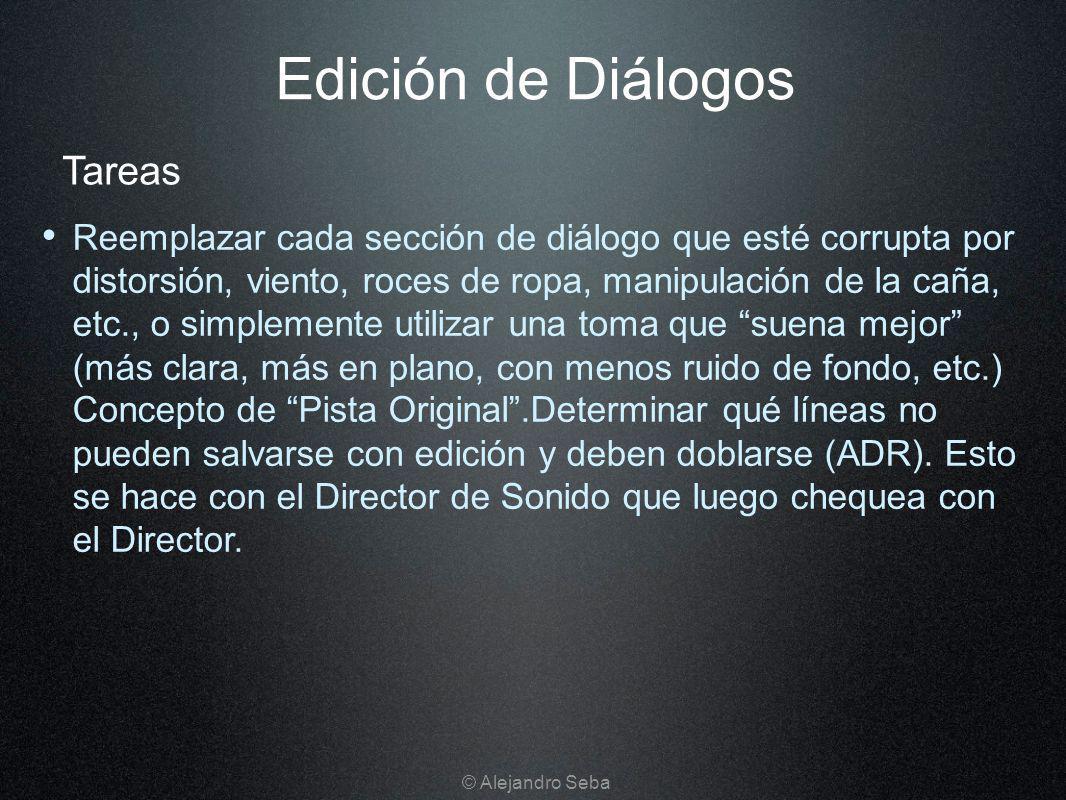 Edición de Diálogos Reemplazar cada sección de diálogo que esté corrupta por distorsión, viento, roces de ropa, manipulación de la caña, etc., o simpl