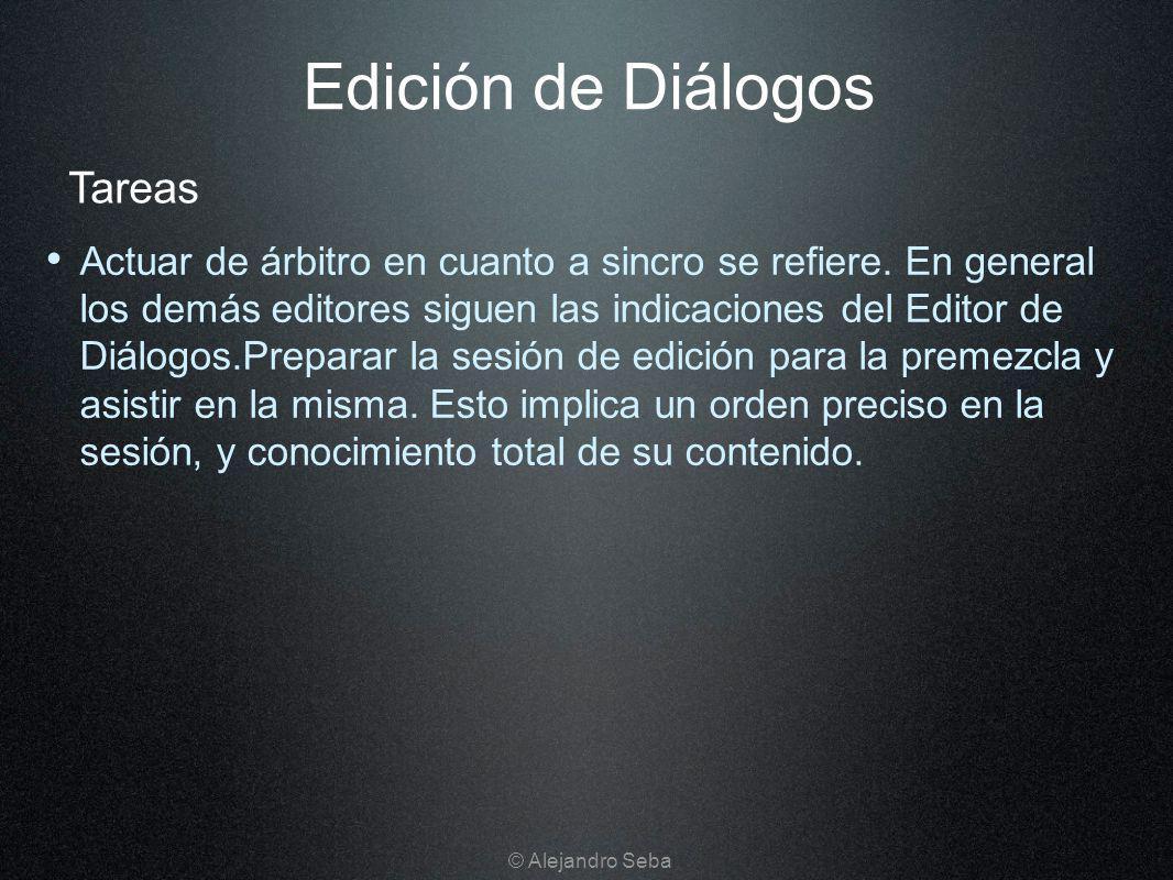 Edición de Diálogos Actuar de árbitro en cuanto a sincro se refiere. En general los demás editores siguen las indicaciones del Editor de Diálogos.Prep