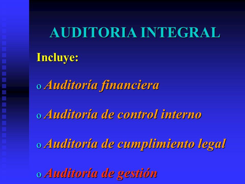 AUDITORIA INTEGRAL Incluye: o Auditoría financiera o Auditoría de control interno o Auditoría de cumplimiento legal o Auditoría de gestión