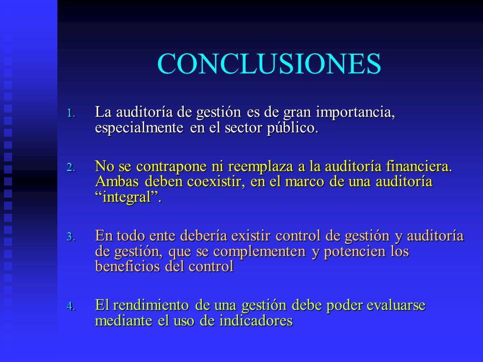 CONCLUSIONES 1. La auditoría de gestión es de gran importancia, especialmente en el sector público. 2. No se contrapone ni reemplaza a la auditoría fi