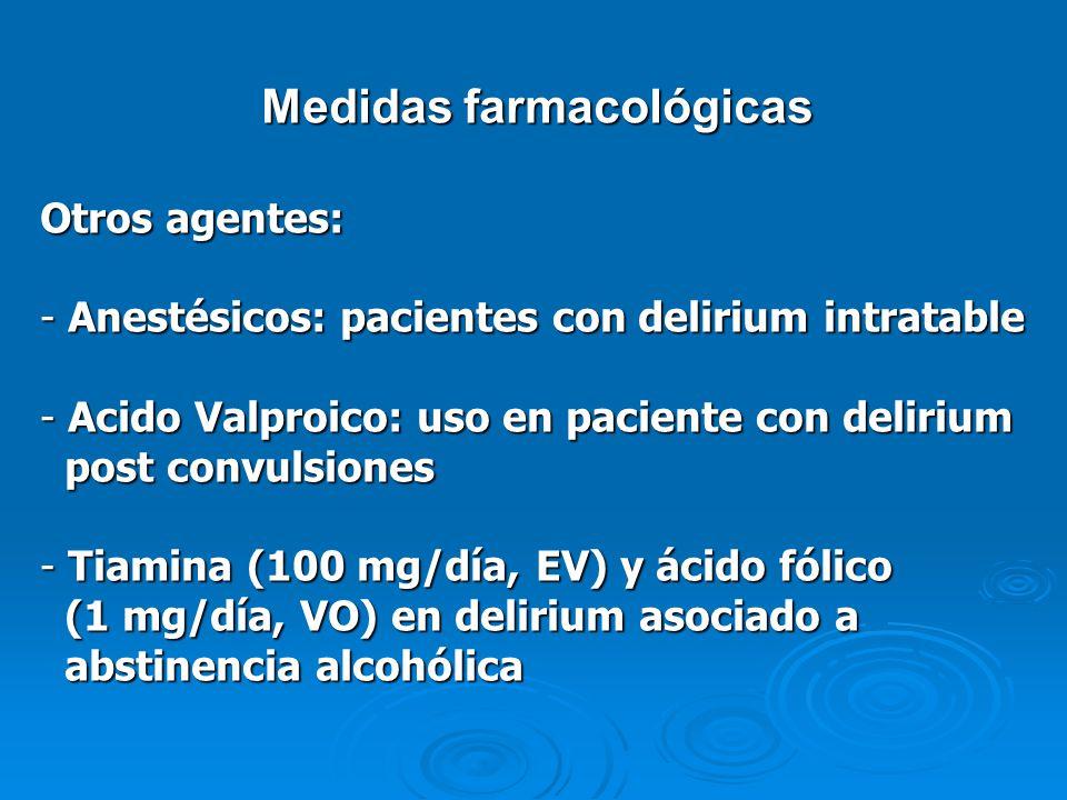 Medidas farmacológicas Otros agentes: - Anestésicos: pacientes con delirium intratable - Acido Valproico: uso en paciente con delirium post convulsion