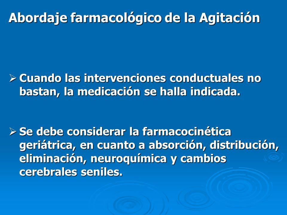 Abordaje farmacológico de la Agitación Cuando las intervenciones conductuales no bastan, la medicación se halla indicada. Cuando las intervenciones co