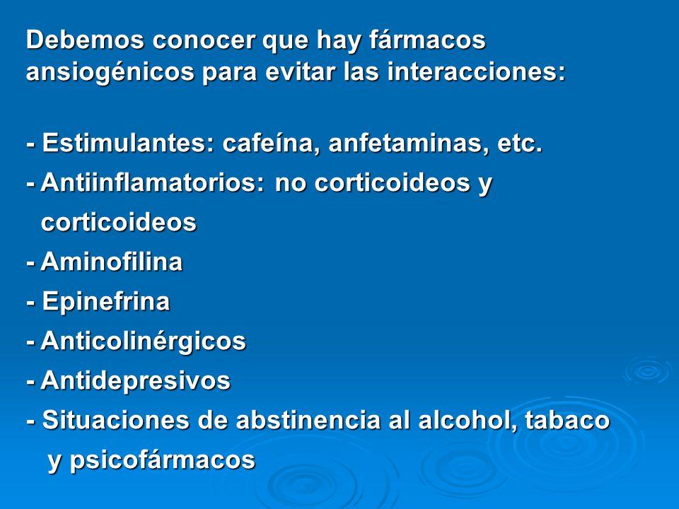 Debemos conocer que hay fármacos ansiogénicos para evitar las interacciones: - Estimulantes: cafeína, anfetaminas, etc. - Antiinflamatorios: no cortic