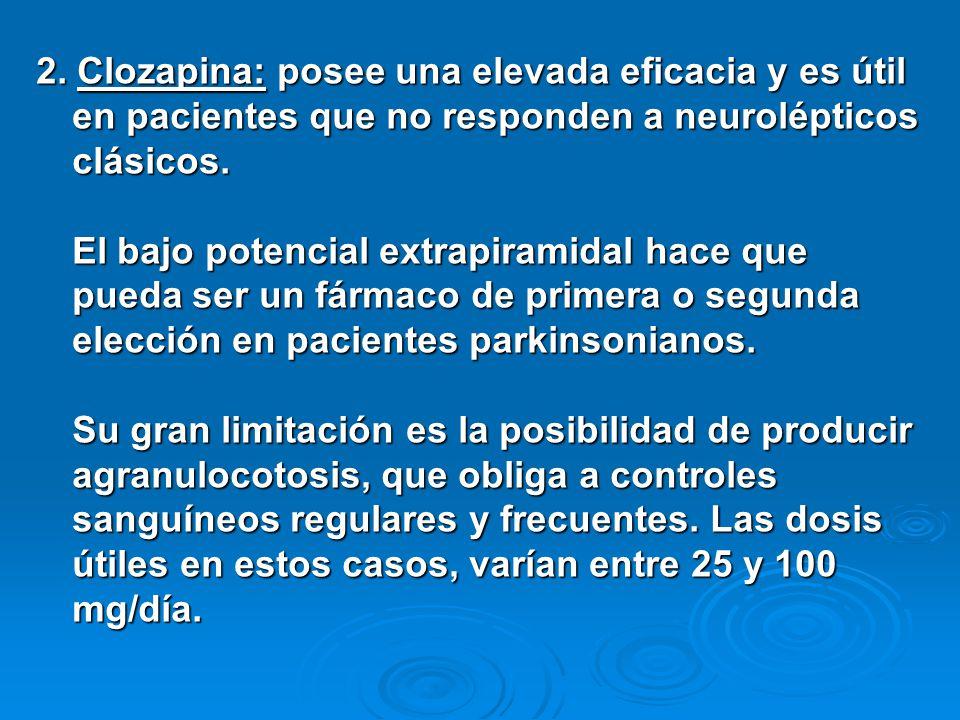 2. Clozapina: posee una elevada eficacia y es útil en pacientes que no responden a neurolépticos clásicos. El bajo potencial extrapiramidal hace que p