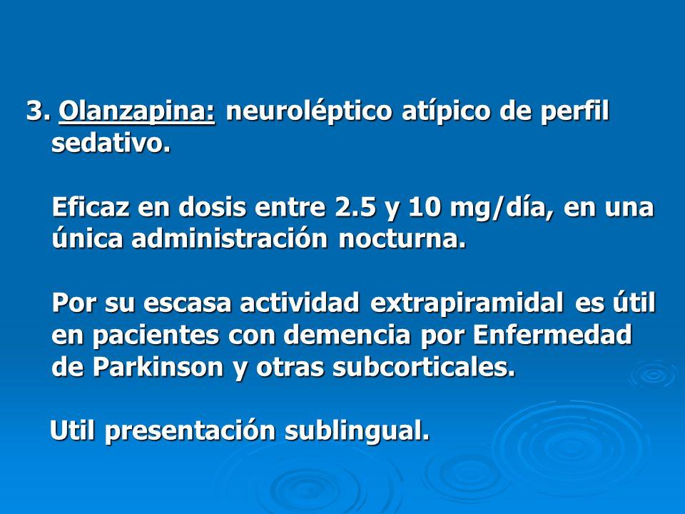 3. Olanzapina: neuroléptico atípico de perfil sedativo. Eficaz en dosis entre 2.5 y 10 mg/día, en una única administración nocturna. Por su escasa act