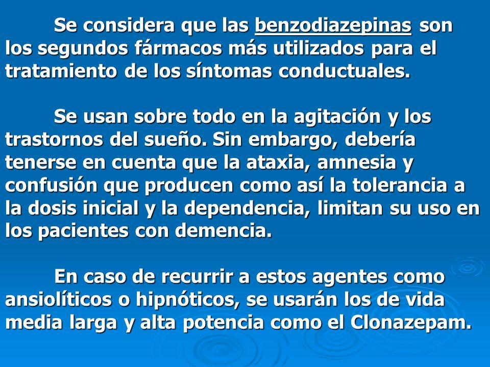 Se considera que las benzodiazepinas son los segundos fármacos más utilizados para el tratamiento de los síntomas conductuales. Se usan sobre todo en