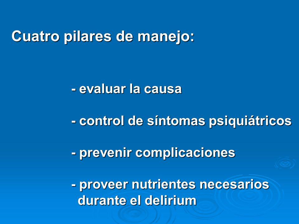 Cuatro pilares de manejo: - evaluar la causa - control de síntomas psiquiátricos - prevenir complicaciones - proveer nutrientes necesarios durante el