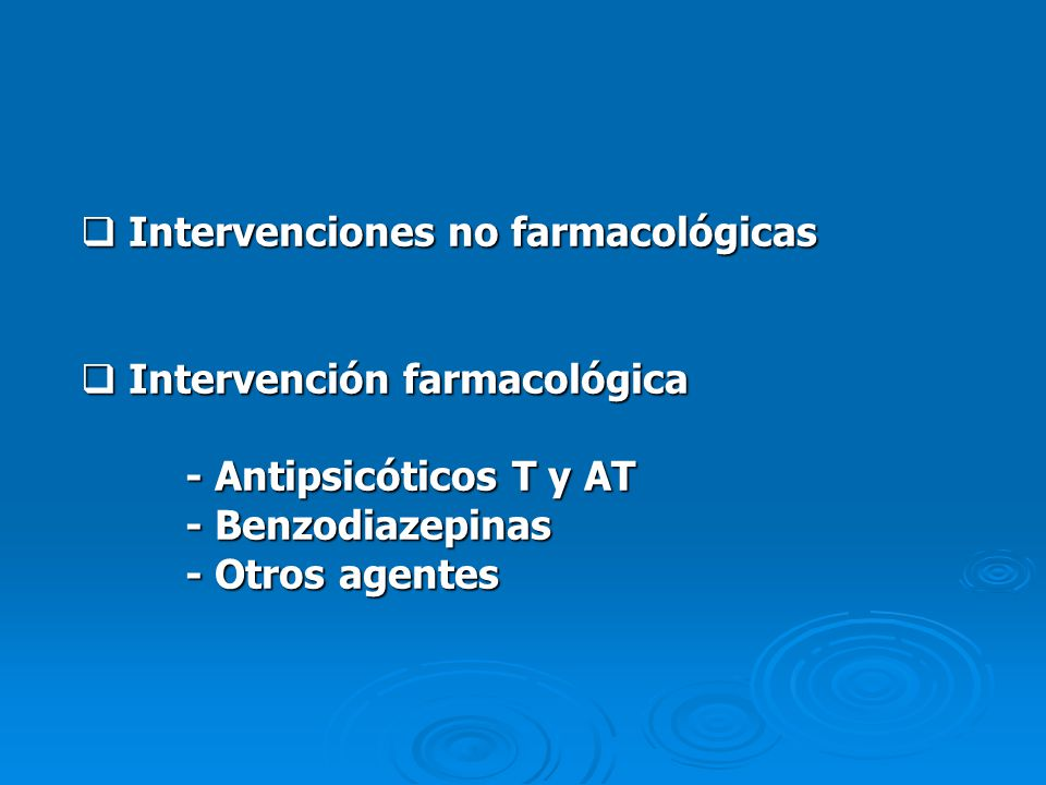 Intervenciones no farmacológicas Intervenciones no farmacológicas Intervención farmacológica Intervención farmacológica - Antipsicóticos T y AT - Benz