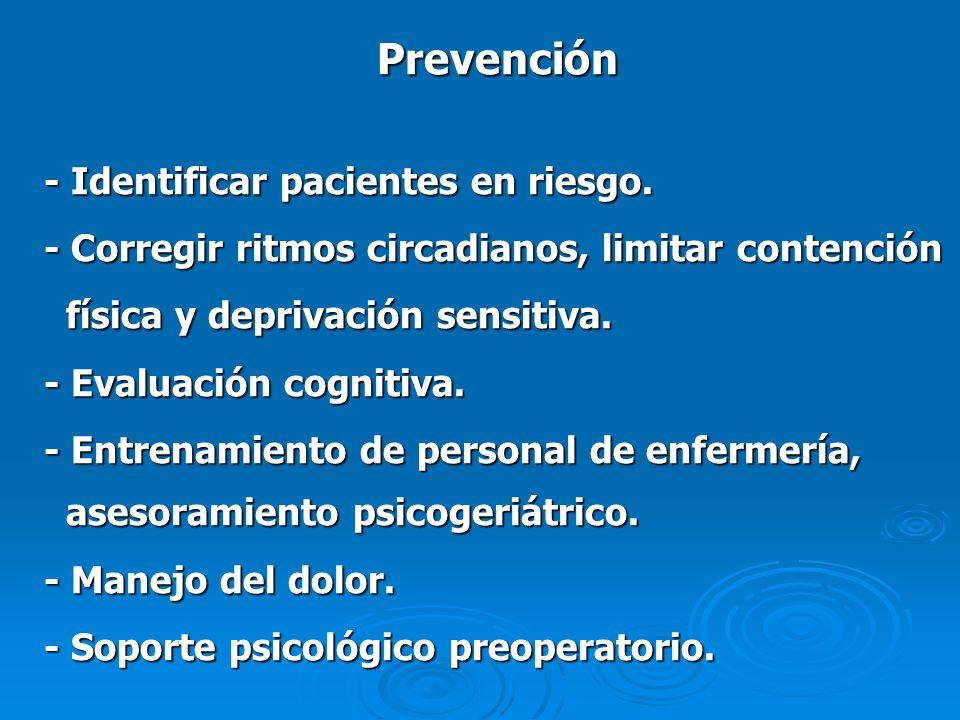 Prevención - Identificar pacientes en riesgo. - Corregir ritmos circadianos, limitar contención física y deprivación sensitiva. física y deprivación s