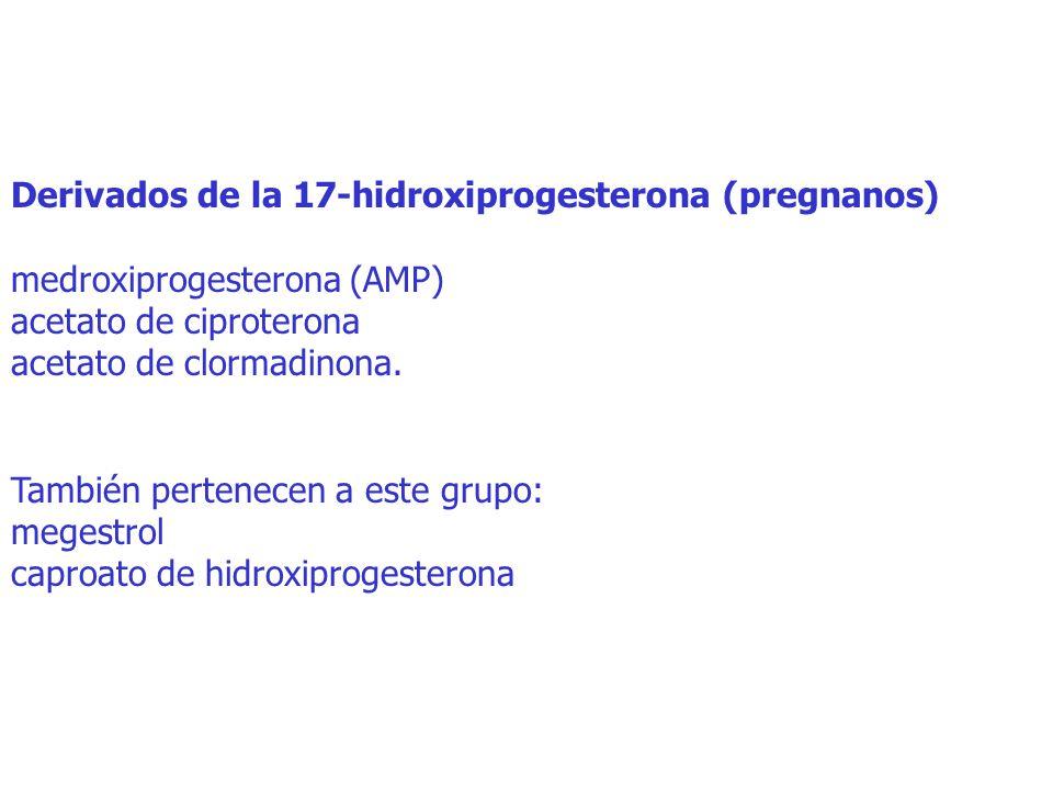 Derivados de la 17-hidroxiprogesterona (pregnanos) medroxiprogesterona (AMP) acetato de ciproterona acetato de clormadinona.
