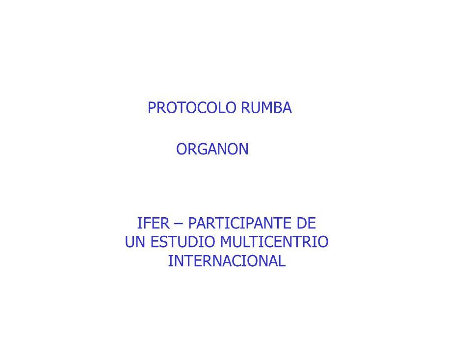 PROTOCOLO RUMBA ORGANON IFER – PARTICIPANTE DE UN ESTUDIO MULTICENTRIO INTERNACIONAL