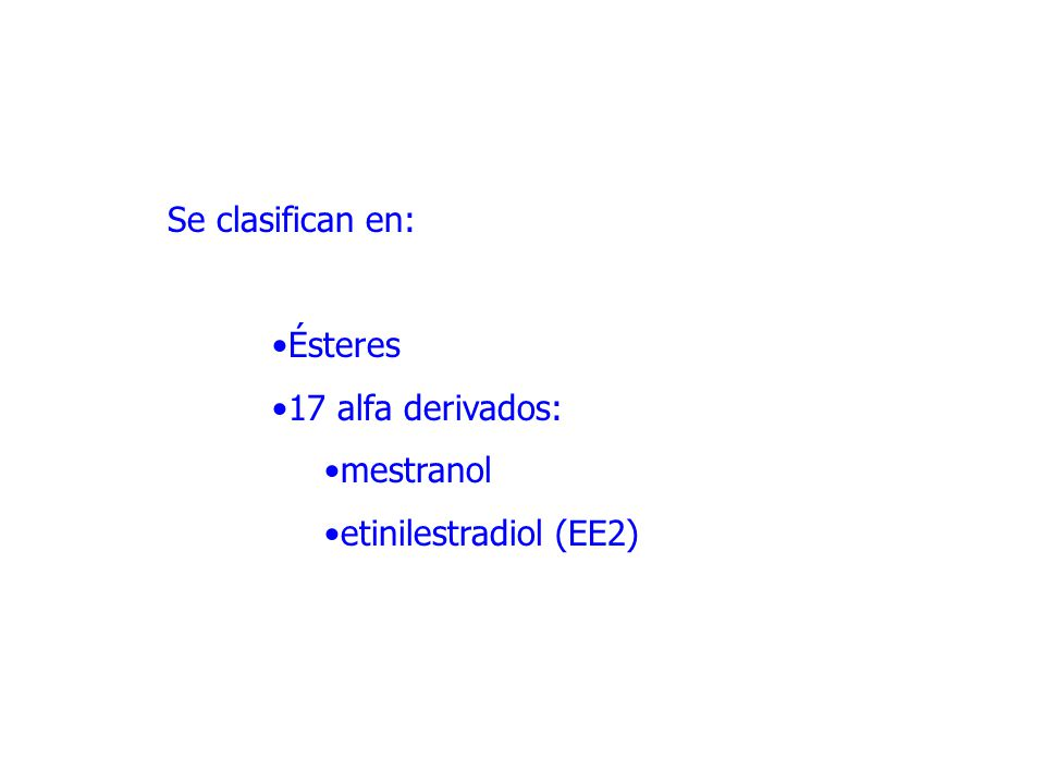 Se clasifican en: Ésteres 17 alfa derivados: mestranol etinilestradiol (EE2)