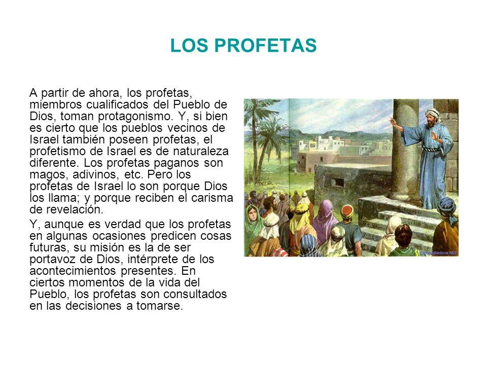 LOS PROFETAS A partir de ahora, los profetas, miembros cualificados del Pueblo de Dios, toman protagonismo.