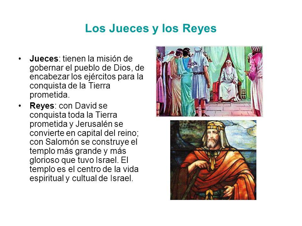 Los Jueces y los Reyes Jueces: tienen la misión de gobernar el pueblo de Dios, de encabezar los ejércitos para la conquista de la Tierra prometida.