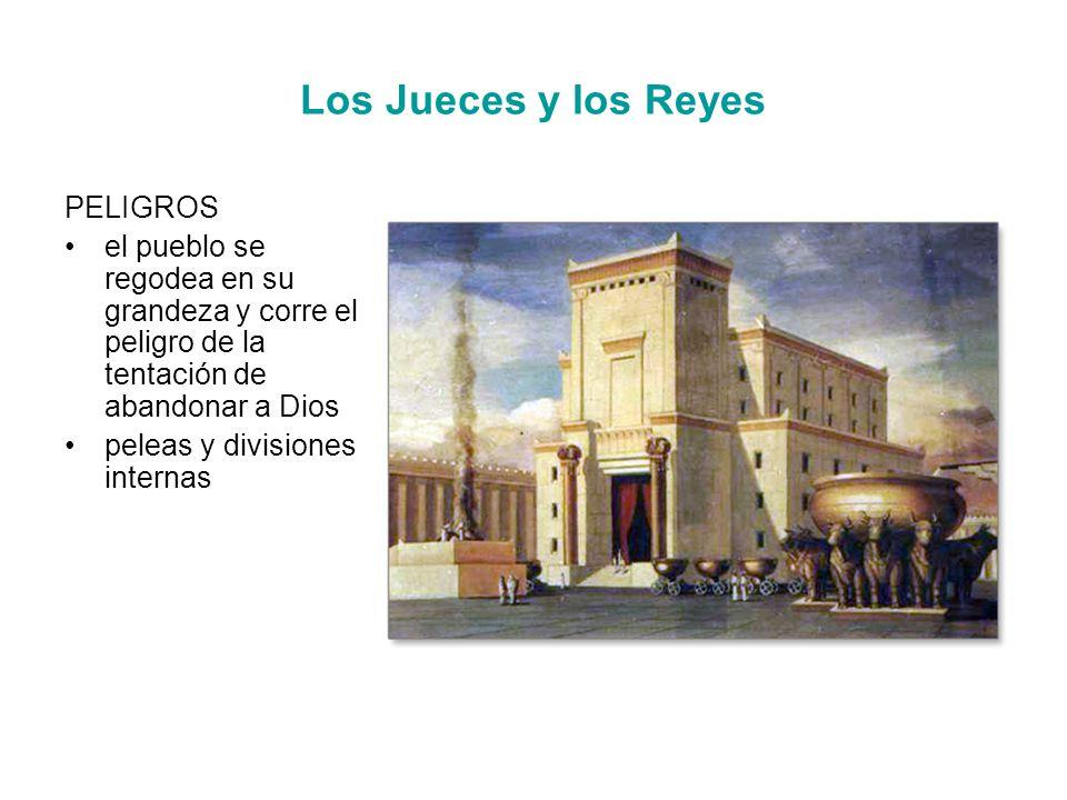 Los Jueces y los Reyes PELIGROS el pueblo se regodea en su grandeza y corre el peligro de la tentación de abandonar a Dios peleas y divisiones internas