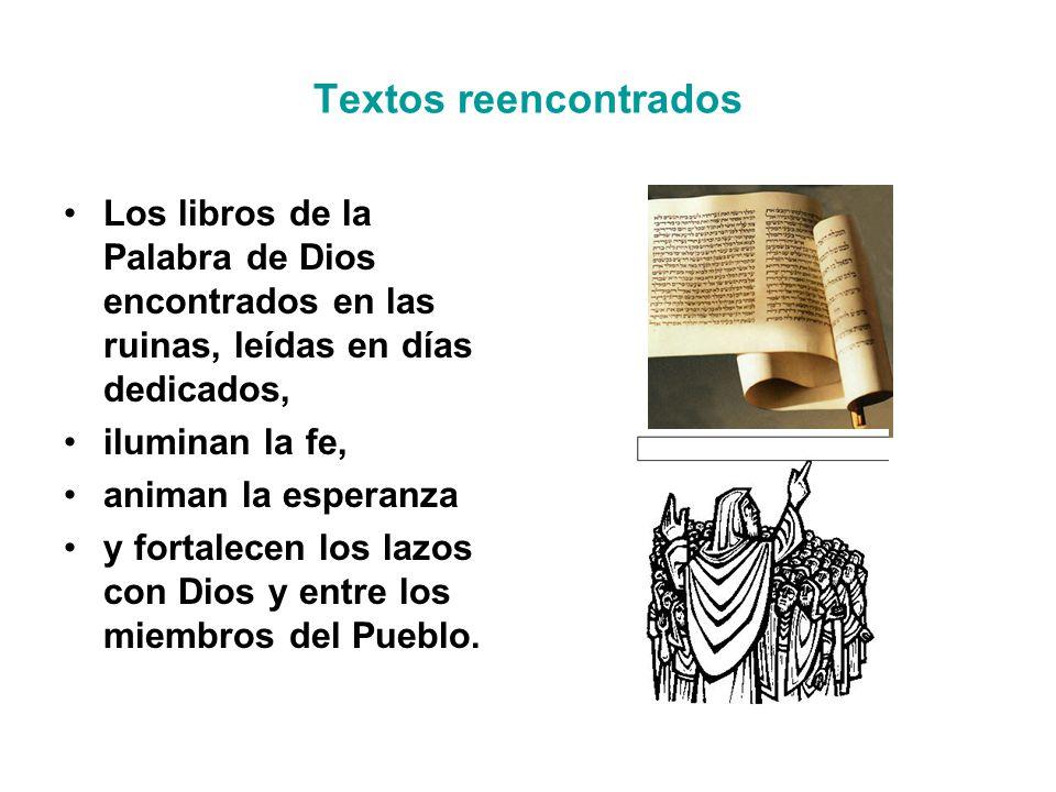 Textos reencontrados Los libros de la Palabra de Dios encontrados en las ruinas, leídas en días dedicados, iluminan la fe, animan la esperanza y fortalecen los lazos con Dios y entre los miembros del Pueblo.