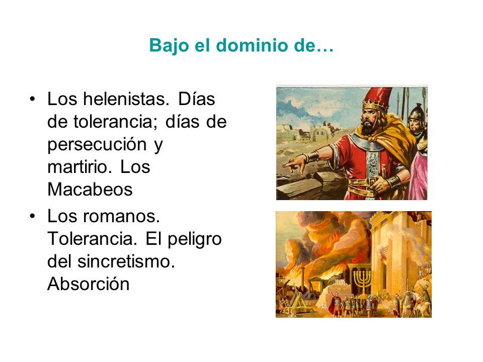 Bajo el dominio de… Los helenistas.Días de tolerancia; días de persecución y martirio.