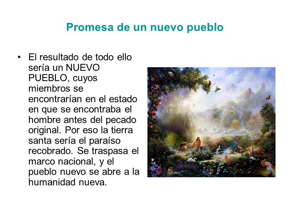 Promesa de un nuevo pueblo El resultado de todo ello sería un NUEVO PUEBLO, cuyos miembros se encontrarían en el estado en que se encontraba el hombre antes del pecado original.