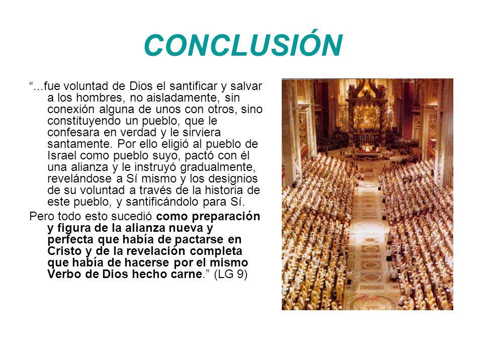 CONCLUSIÓN...fue voluntad de Dios el santificar y salvar a los hombres, no aisladamente, sin conexión alguna de unos con otros, sino constituyendo un pueblo, que le confesara en verdad y le sirviera santamente.