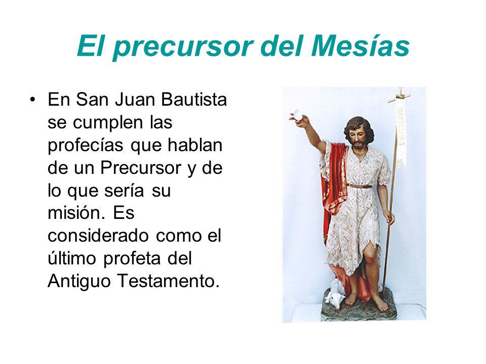 El precursor del Mesías En San Juan Bautista se cumplen las profecías que hablan de un Precursor y de lo que sería su misión.