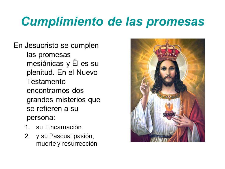 Cumplimiento de las promesas En Jesucristo se cumplen las promesas mesiánicas y Él es su plenitud.