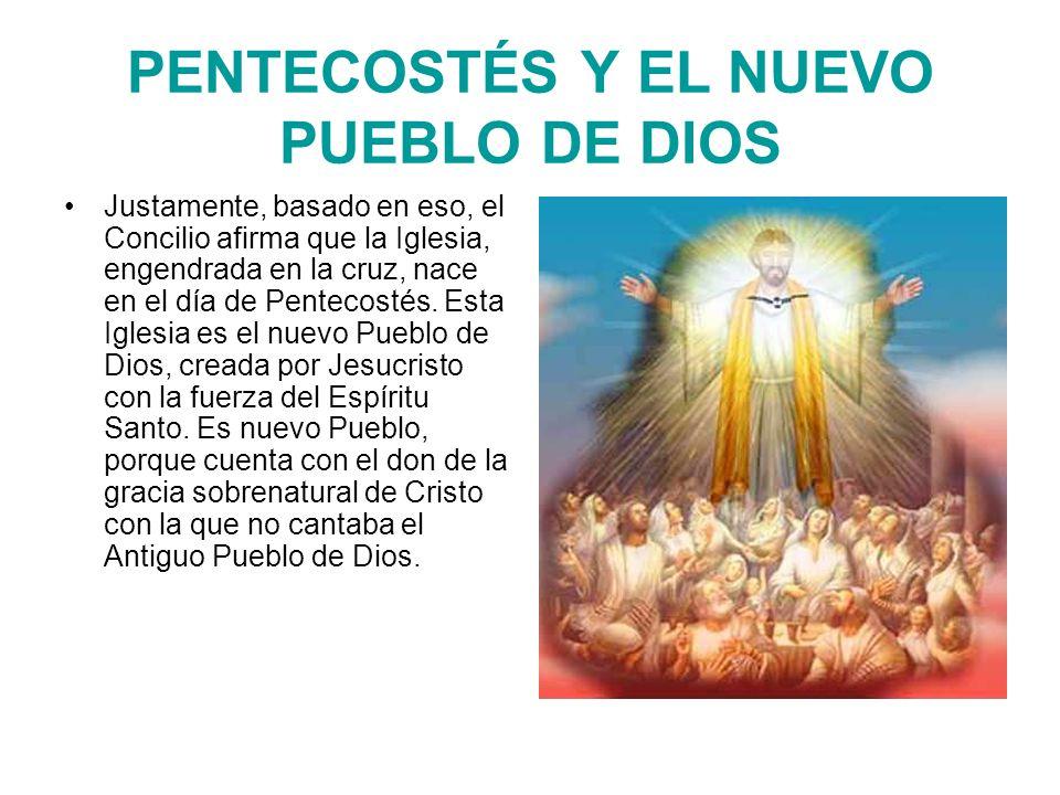 Justamente, basado en eso, el Concilio afirma que la Iglesia, engendrada en la cruz, nace en el día de Pentecostés.