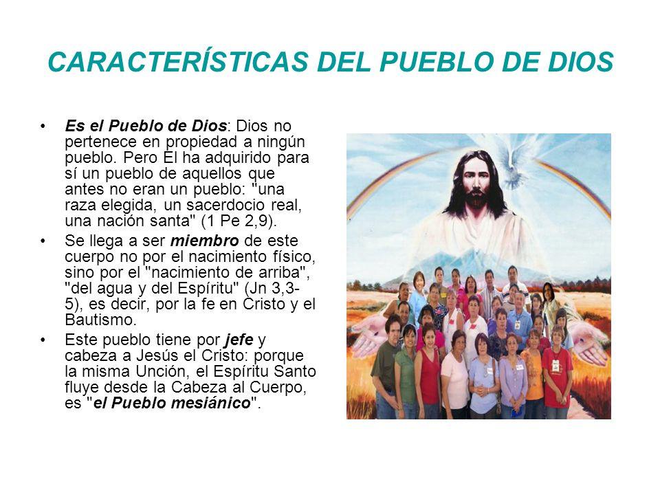 CARACTERÍSTICAS DEL PUEBLO DE DIOS Es el Pueblo de Dios: Dios no pertenece en propiedad a ningún pueblo.