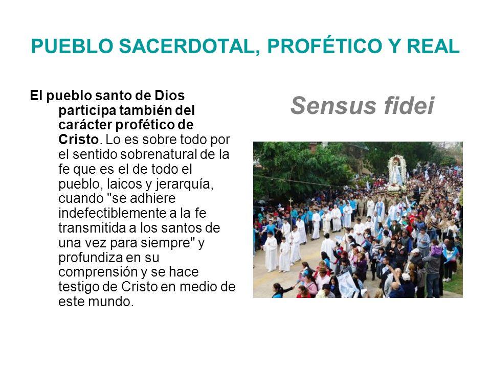 PUEBLO SACERDOTAL, PROFÉTICO Y REAL El pueblo santo de Dios participa también del carácter profético de Cristo.