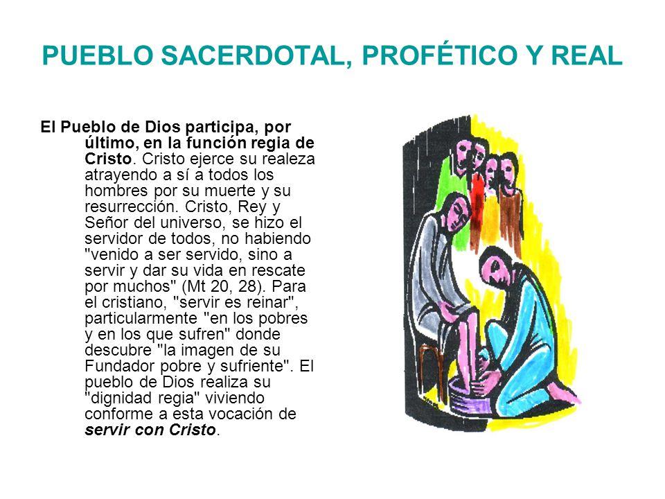 PUEBLO SACERDOTAL, PROFÉTICO Y REAL El Pueblo de Dios participa, por último, en la función regia de Cristo.