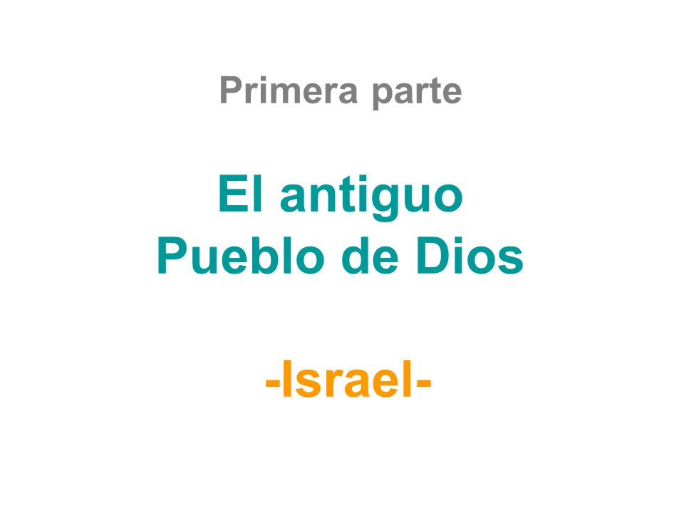 Primera parte El antiguo Pueblo de Dios -Israel-