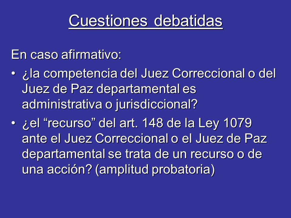 Cuestiones debatidas En caso afirmativo: ¿la competencia del Juez Correccional o del Juez de Paz departamental es administrativa o jurisdiccional?¿la competencia del Juez Correccional o del Juez de Paz departamental es administrativa o jurisdiccional.