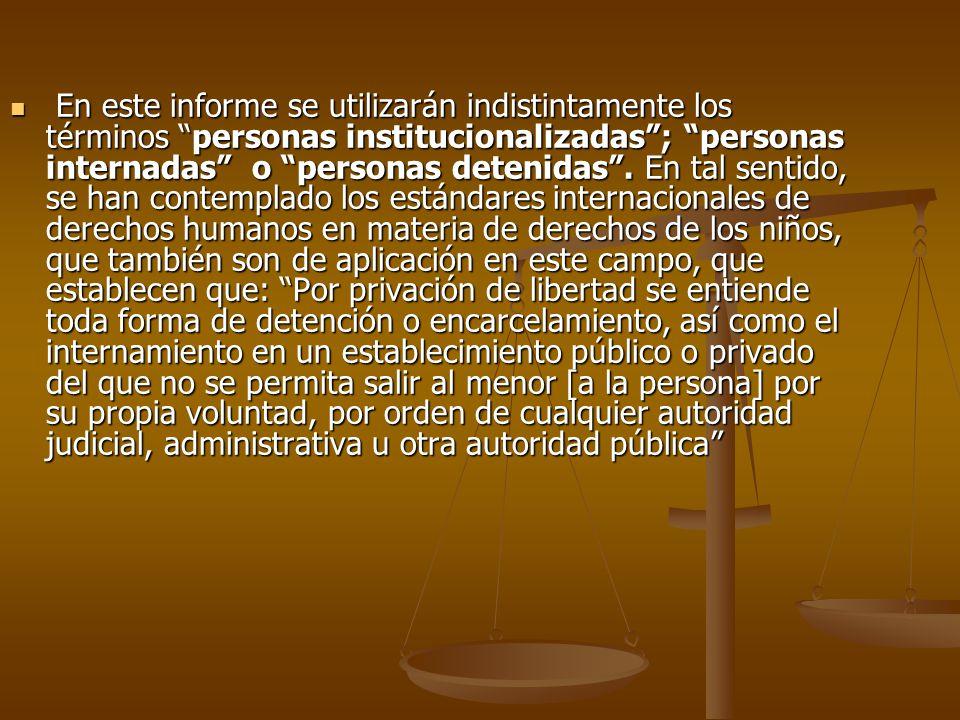 En este informe se utilizarán indistintamente los términos personas institucionalizadas; personas internadas o personas detenidas. En tal sentido, se