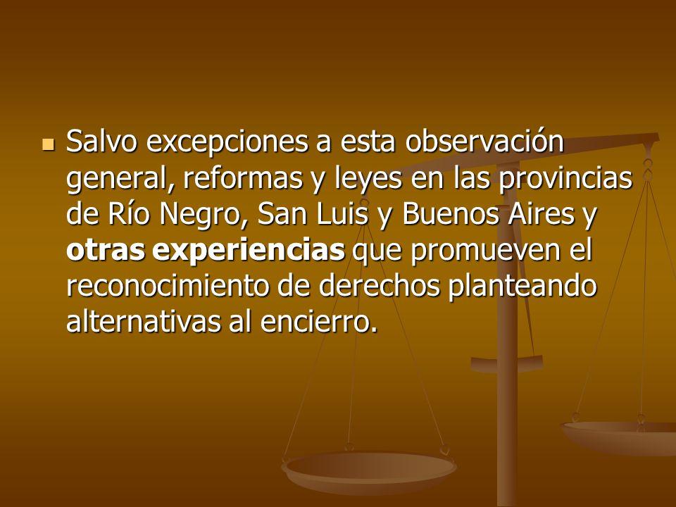 Salvo excepciones a esta observación general, reformas y leyes en las provincias de Río Negro, San Luis y Buenos Aires y otras experiencias que promue